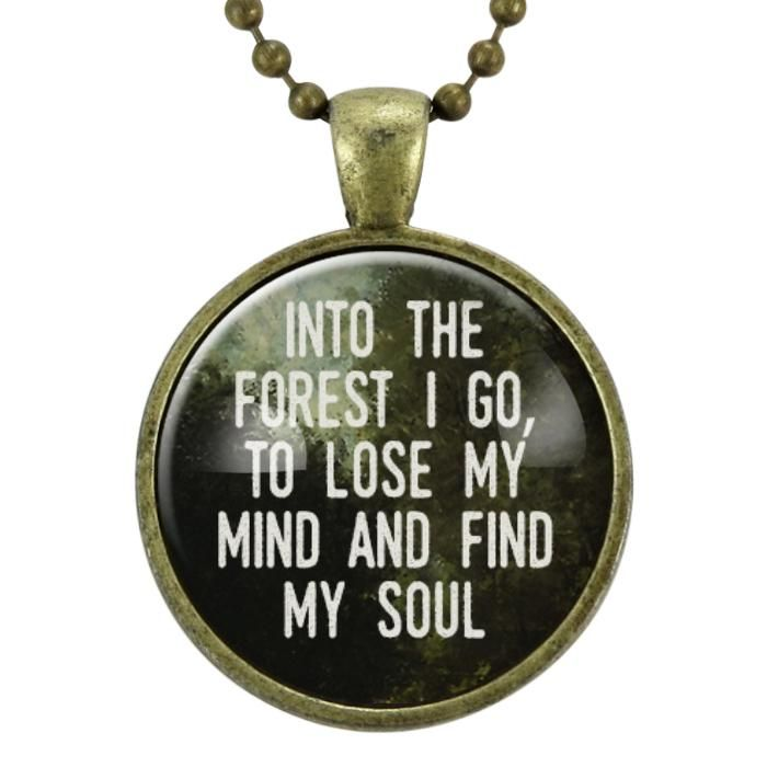 Into The Forest I Go Necklace Good Quotes To Live By Hiking