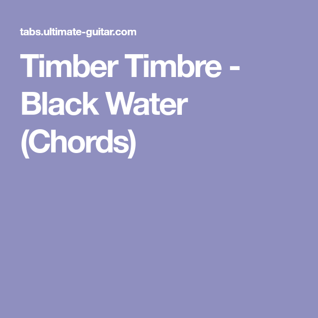 Timber Timbre Black Water Chords Songs To Learn Pinterest