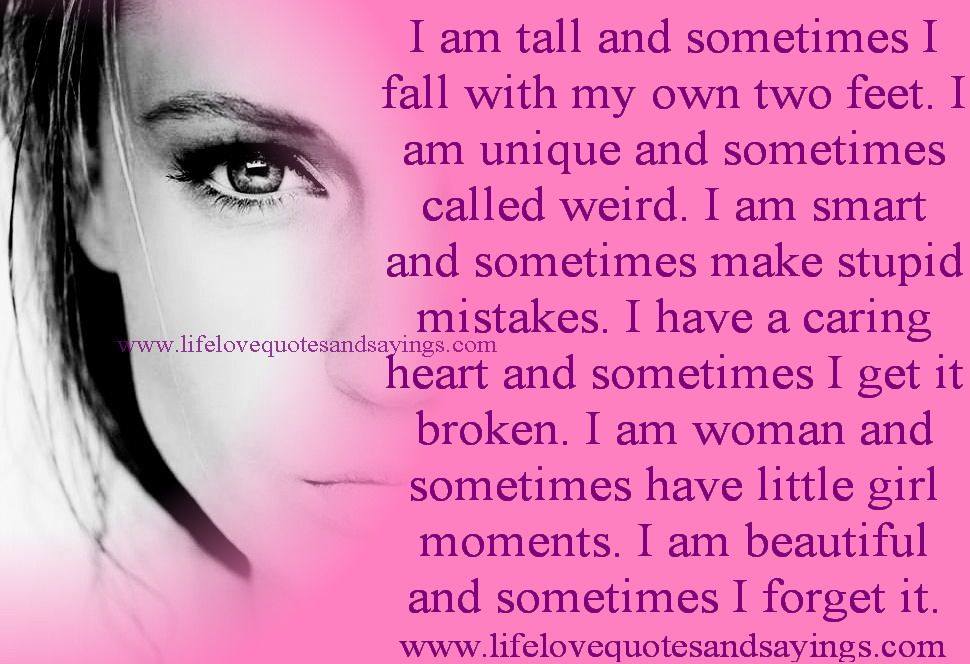 #quotes I Am Tall And Sometimes I Fall With My Own Two