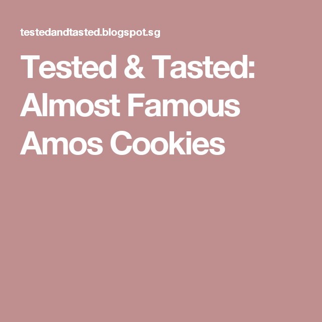 Tested Tasted Almost Famous Amos Cookies Famous Amos Cookies Amos Cookies Famous Amos