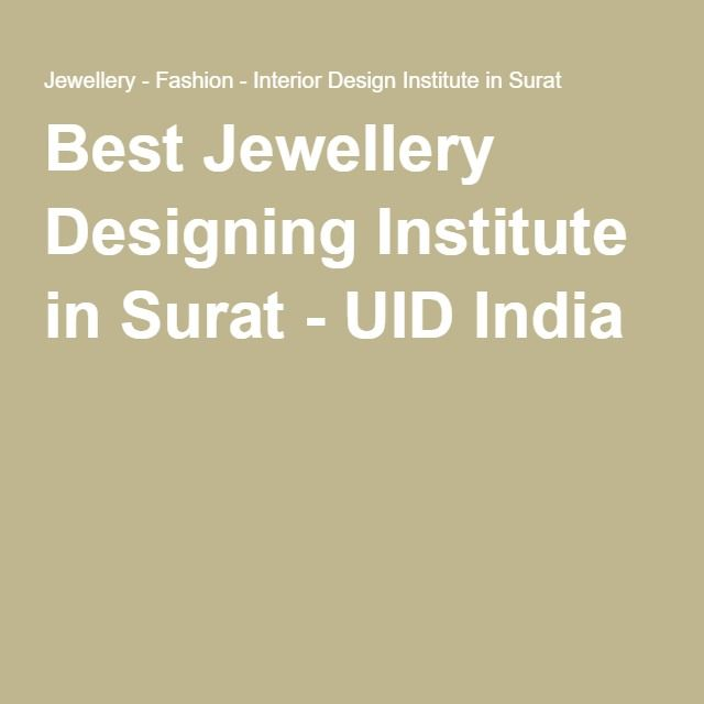 Best Jewellery Designing Institute In Surat Uid India Jewelry Design Interior Design Institute Fashion Jewelry