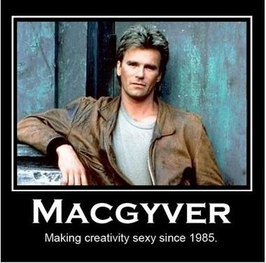 share if you think creativity is sexy creativity macgyver quote sexy - Macgyver Halloween Costume