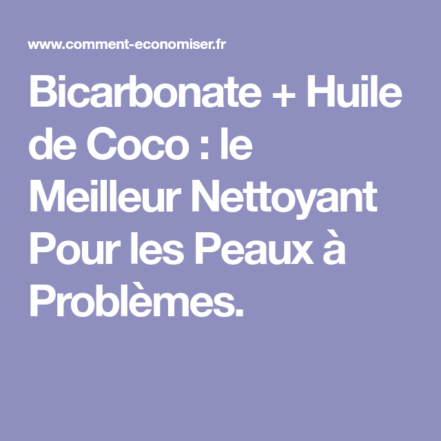 Bicarbonate + Huile de Coco : le Meilleur Nettoyant Pour les Peaux à Problèmes.