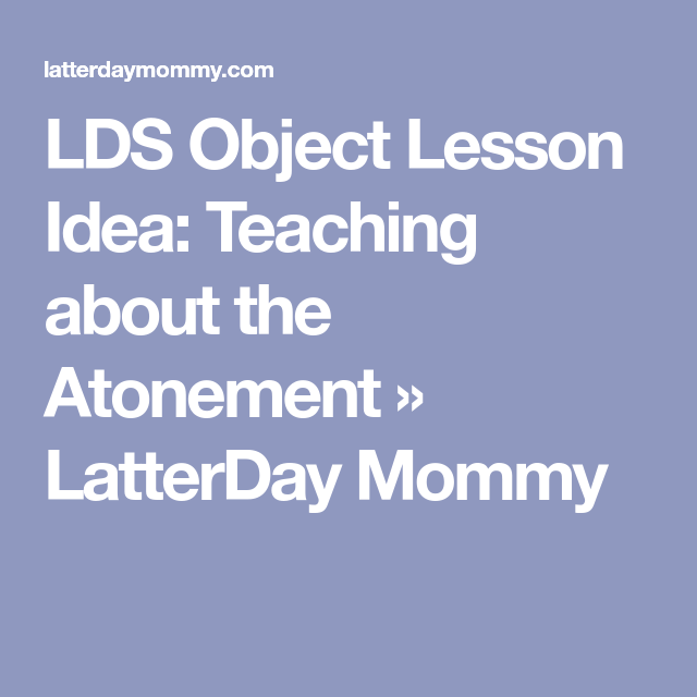 LDS Object Lesson Idea: Teaching about the Atonement » LatterDay Mommy