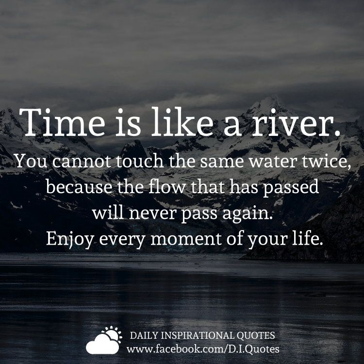 Time Is Like A River You Cannot Touch Tne Same Water Twice Because
