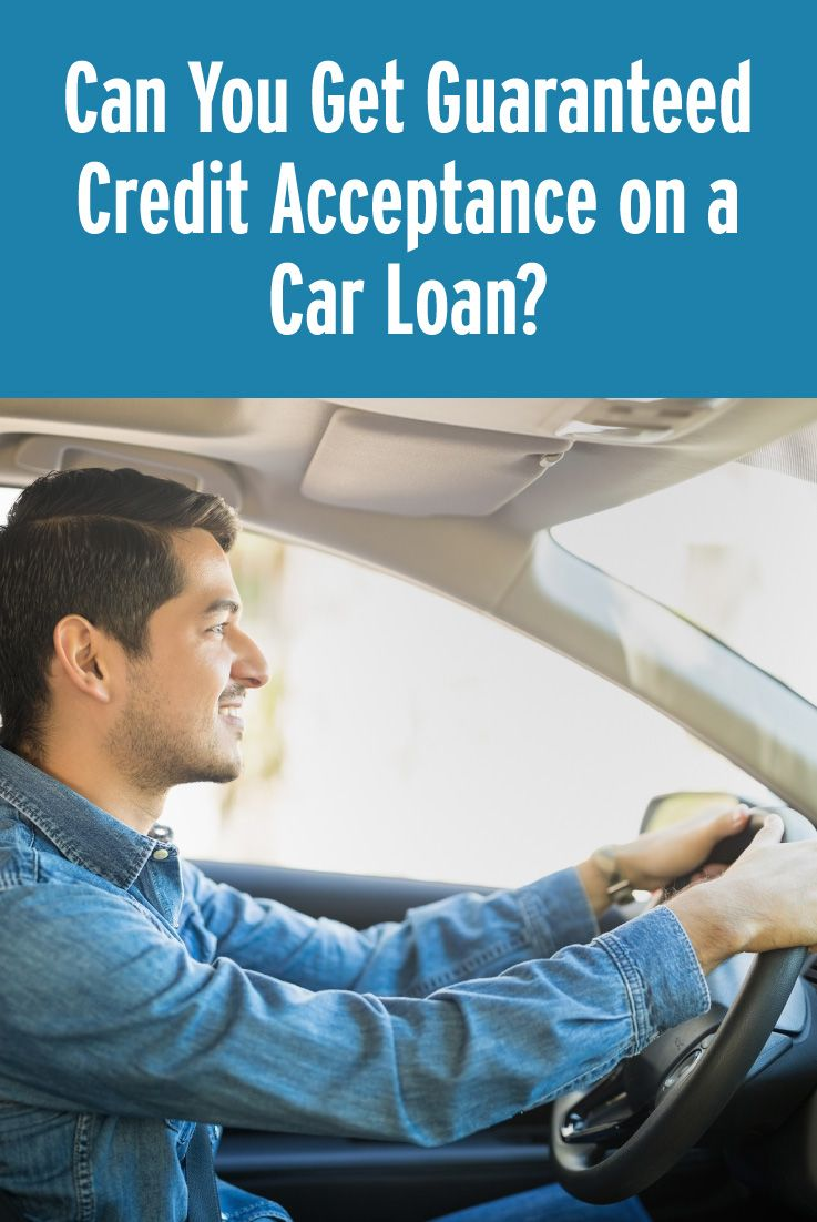 Can you get guaranteed credit acceptance on a car loan