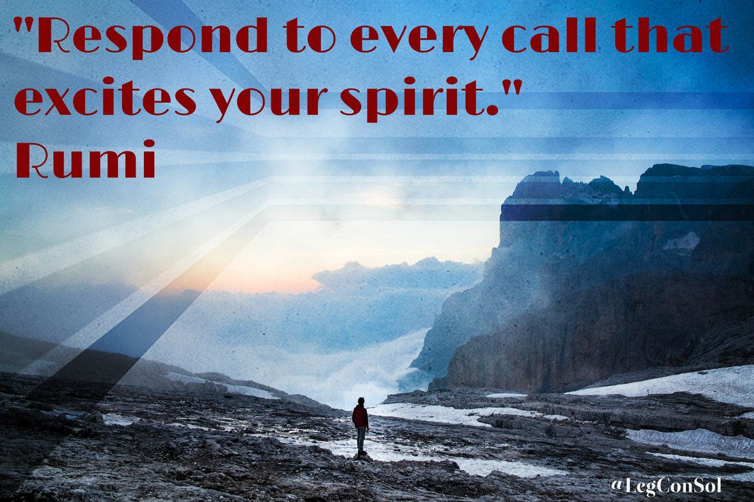 Respond To Every Call That Excites Your Spirit.~ Rumi #motivationalquotes  #inspirationalquotes #