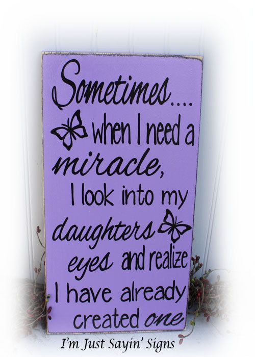 Sometimes When I Need A Miracle I Look Into My Daughters Eyes Etsy I Need A Miracle To My Daughter Daughter Quotes