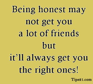Not Being Friends Anymore Quotes | Being honest may not get you a lot of friends but it'll always get you ...
