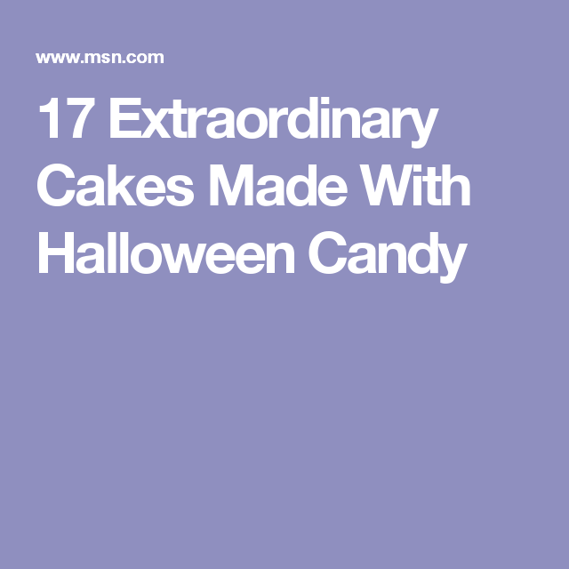 17 Extraordinary Cakes Made With Halloween Candy