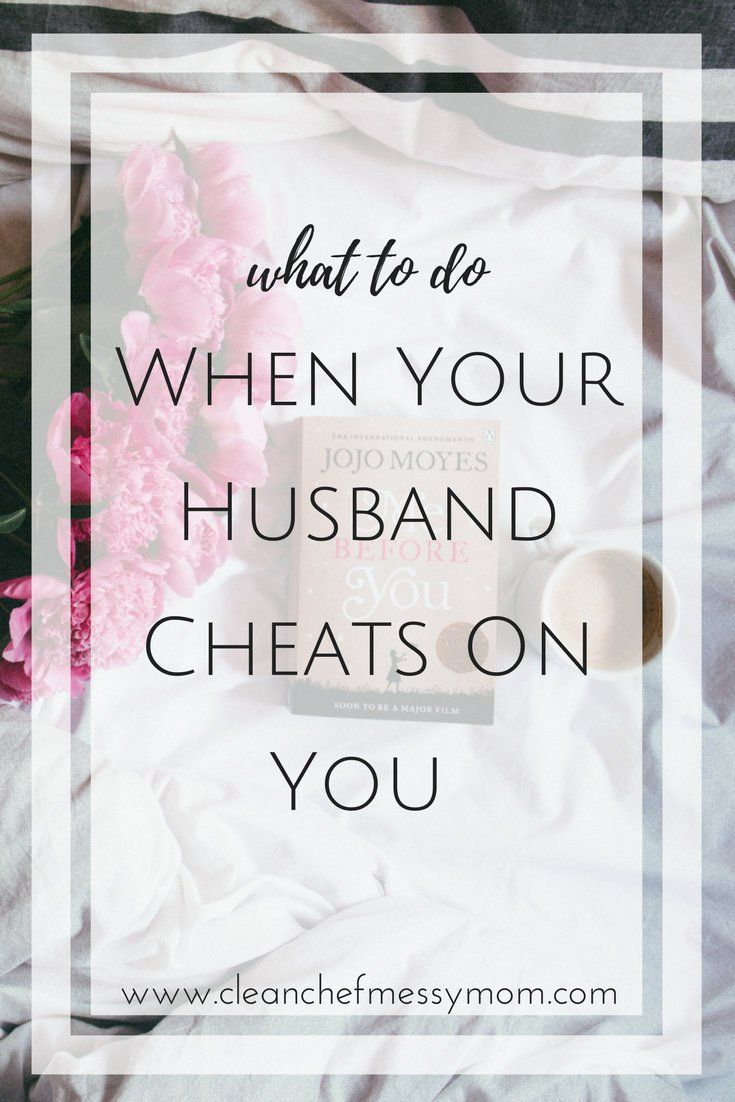 When A Husband Cheats What To Do When Your Husband Cheats On You Clean Chef Messy Mom