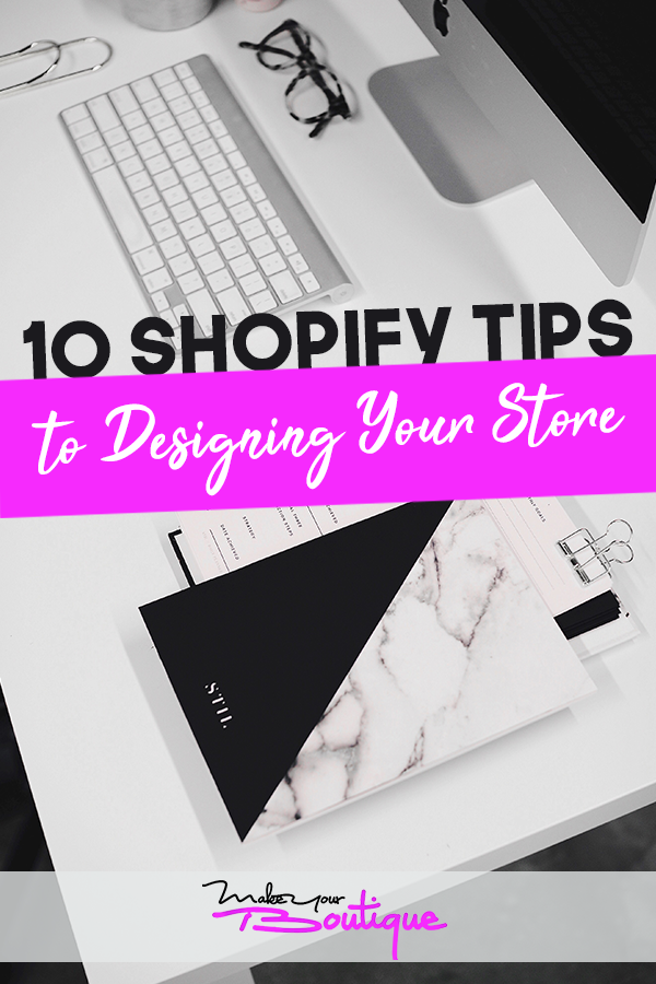 10 Shopify Tips To Designing Your Store Make Your Boutique Shopify Website Design Shopify Website Shopify Business