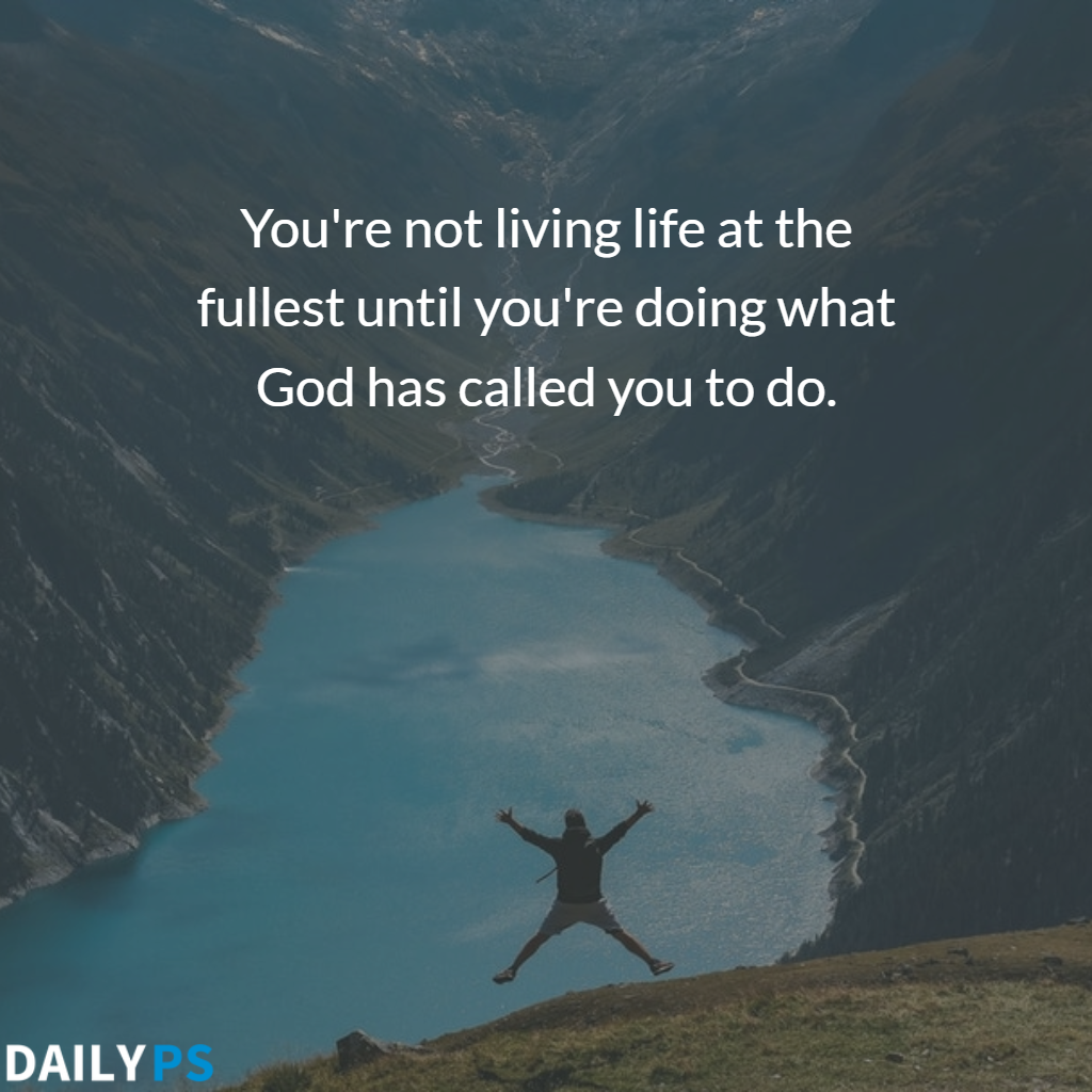 You Re Not Living Life At The Fullest Until You Re Doing What God