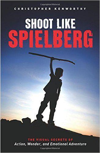 Shoot Like Spielberg The Visual Secrets Of Action Wonder And Emotional Adventure Christopher Kenworthy 978161593228 Spielberg Tearjerker Robert Crais Books