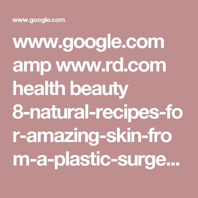 www.google.com amp www.rd.com health beauty 8-natural-recipes-for-amazing-skin-from-a-plastic-surgeon amp