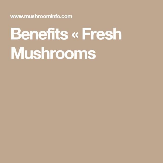 Benefits « Fresh Mushrooms