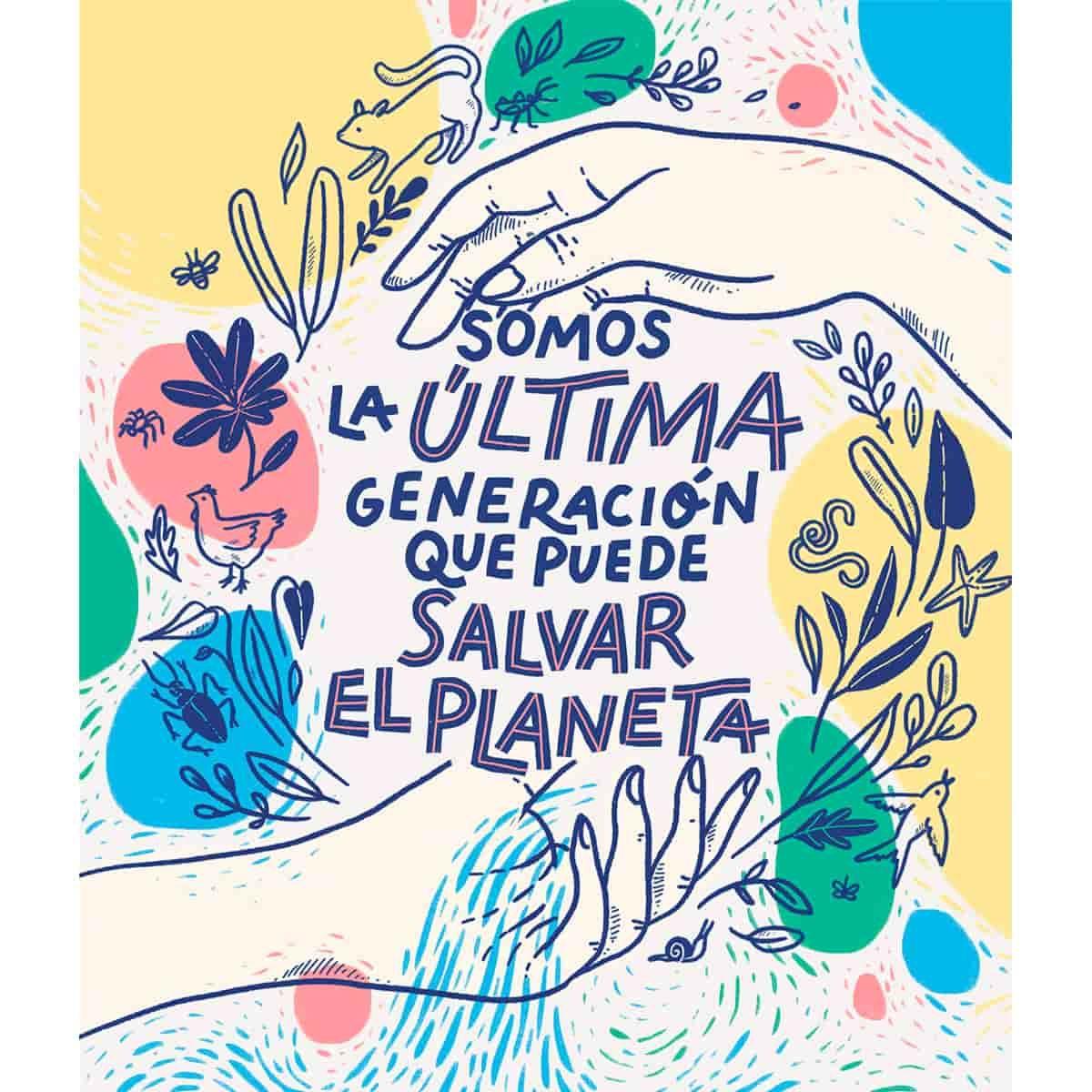 Libro Somos La última Generación Que Puede Salvar El Planeta Frases Ambientales Medio Ambiente Frases Salvemos Nuestro Planeta