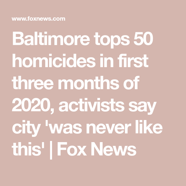 Baltimore Sees More Than 50 Homicides So Far In 2020 Activists Say City Was Never Like This City Baltimore Sayings