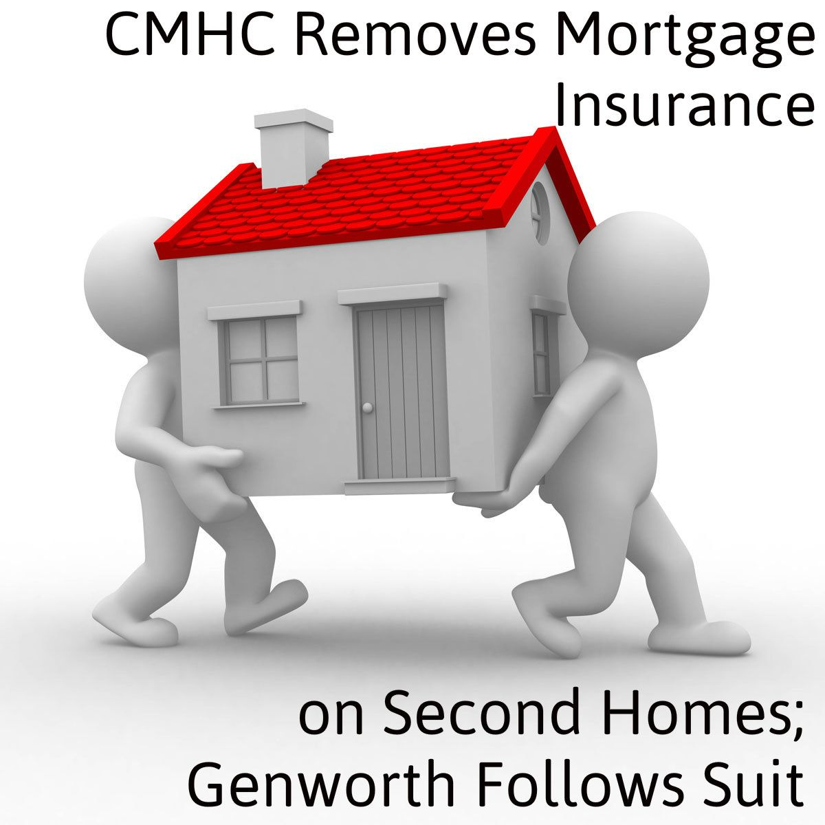 Cmhc Removes Mortgage Insurance On Second Homes Genworth Follows