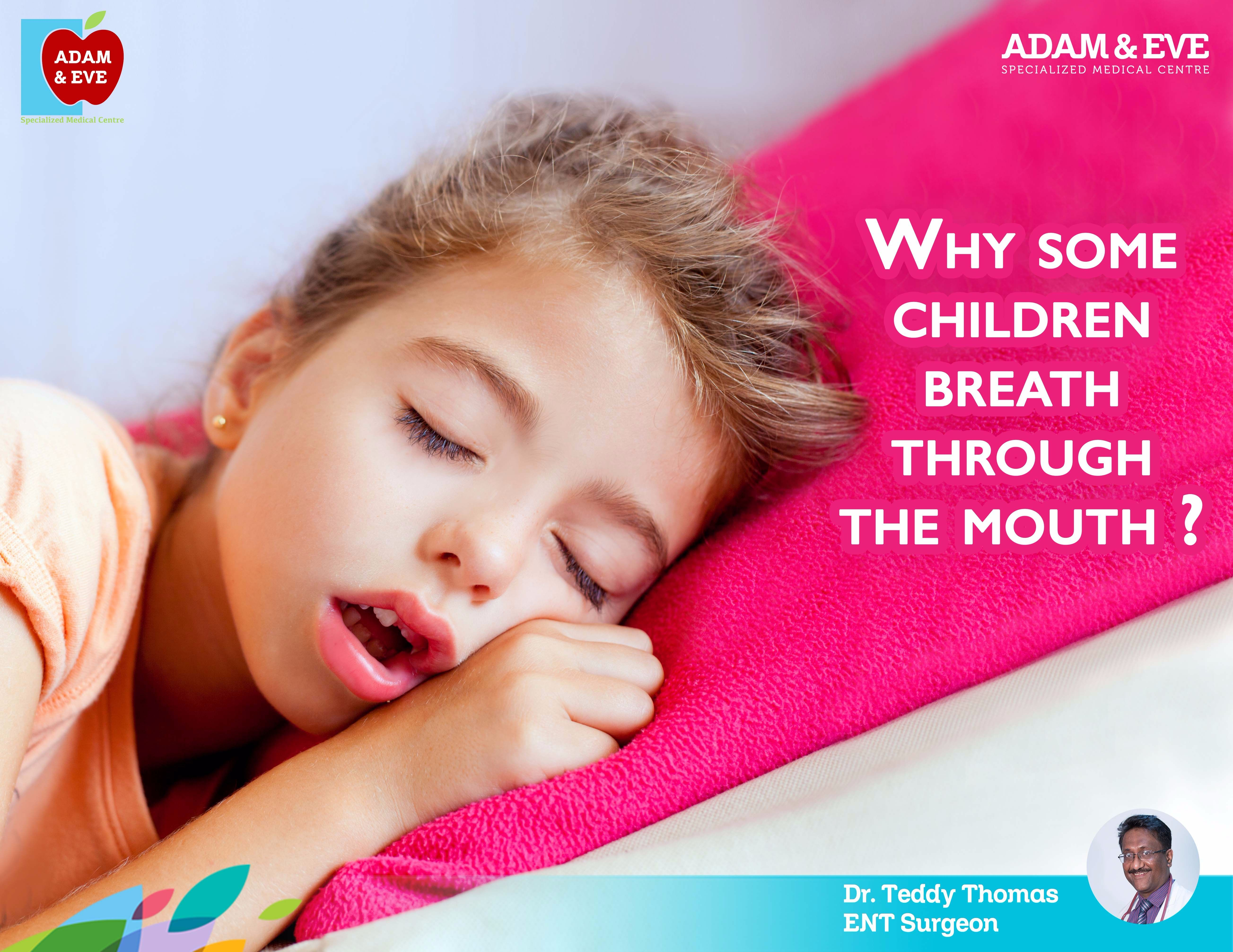 Some children breathe through the mouth, or snore, or have