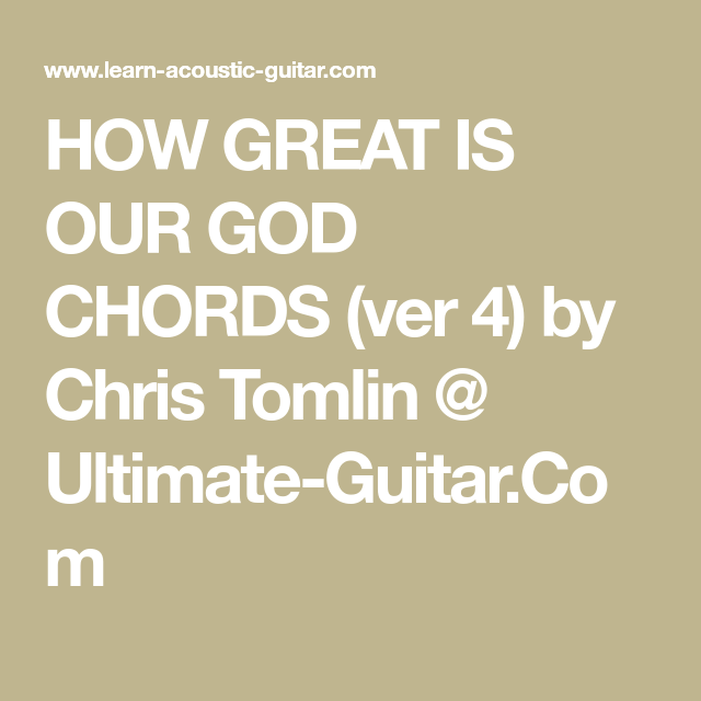 How Great Is Our God Chords Ver 4 By Chris Tomlin Ultimate