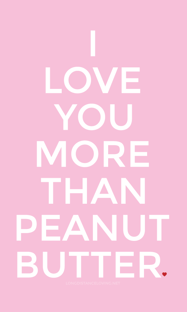 Long Distance Loving Love You More Peanut Butter Quotes Love You More Than