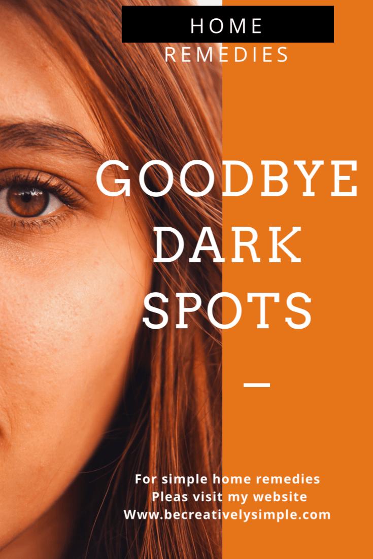 Goodbye dark spots , clearskin, remedies, skin,