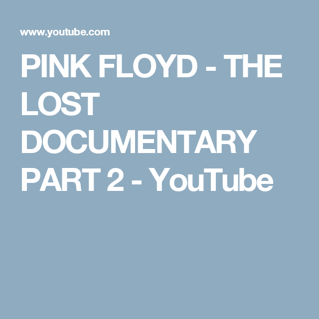 PINK FLOYD - THE LOST DOCUMENTARY PART 2 - YouTube