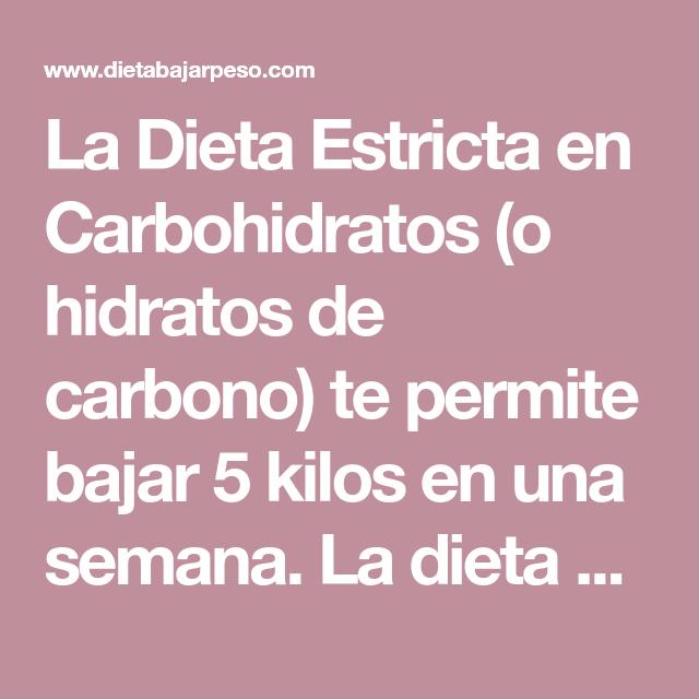 La Dieta Estricta en Carbohidratos (o hidratos de carbono) te permite bajar 5 kilos en una semana. La dieta estricta es una excelente dieta rápida para adelgazar. Una dieta estricta para perder kilos. Incluye menú dietético y 200 dietas gratis. Dieta bajar peso.