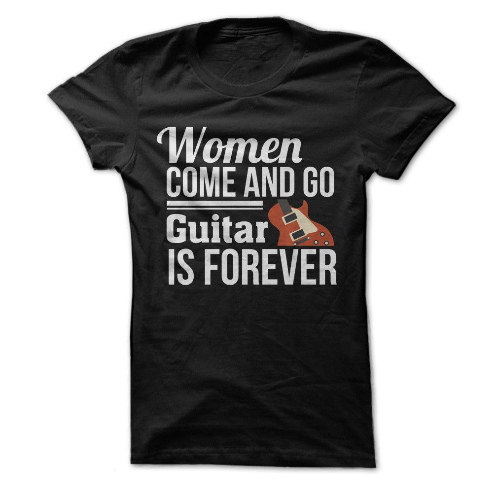 Women Come and Go. Guitar Is Forever