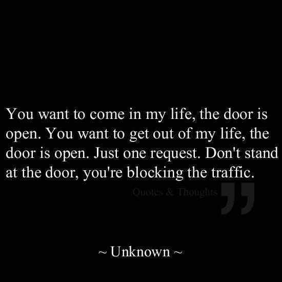 You Want To Come In My Life The Door Is Open You Want To Get Out Of My Life The Door Is Open Just One Request Don T Life Quotes Inspirational Quotes