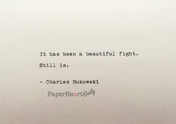 Bukowski Quotes Impressive Charles Bukowski Bukowski Typed Quote Beautiful Fight Still Is
