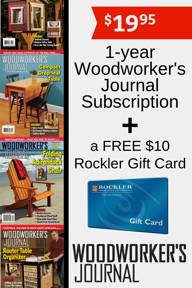 Woodworker S Journal Subscription Get A One Year 6 Issue Subscription With A Free 10 Rockler Gi Woodworking Projects Plans How To Plan Discover Credit Card