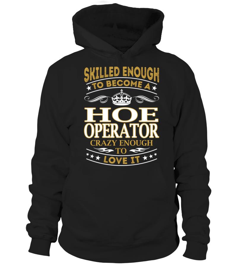 Hoe Operator - Skilled Enough #HoeOperator