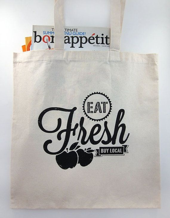 Eat Fresh / Buy Local! This graphic 100% cotton canvas TOTE (coming from Anita in Denver) is hand printed with non-toxic/water-based ink, is an original design, & suitable for your neighborhood Farmer's Market.