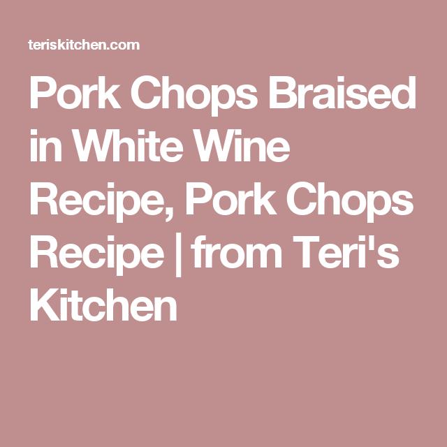Pork Chops Braised in White Wine Recipe, Pork Chops Recipe | from Teri's Kitchen