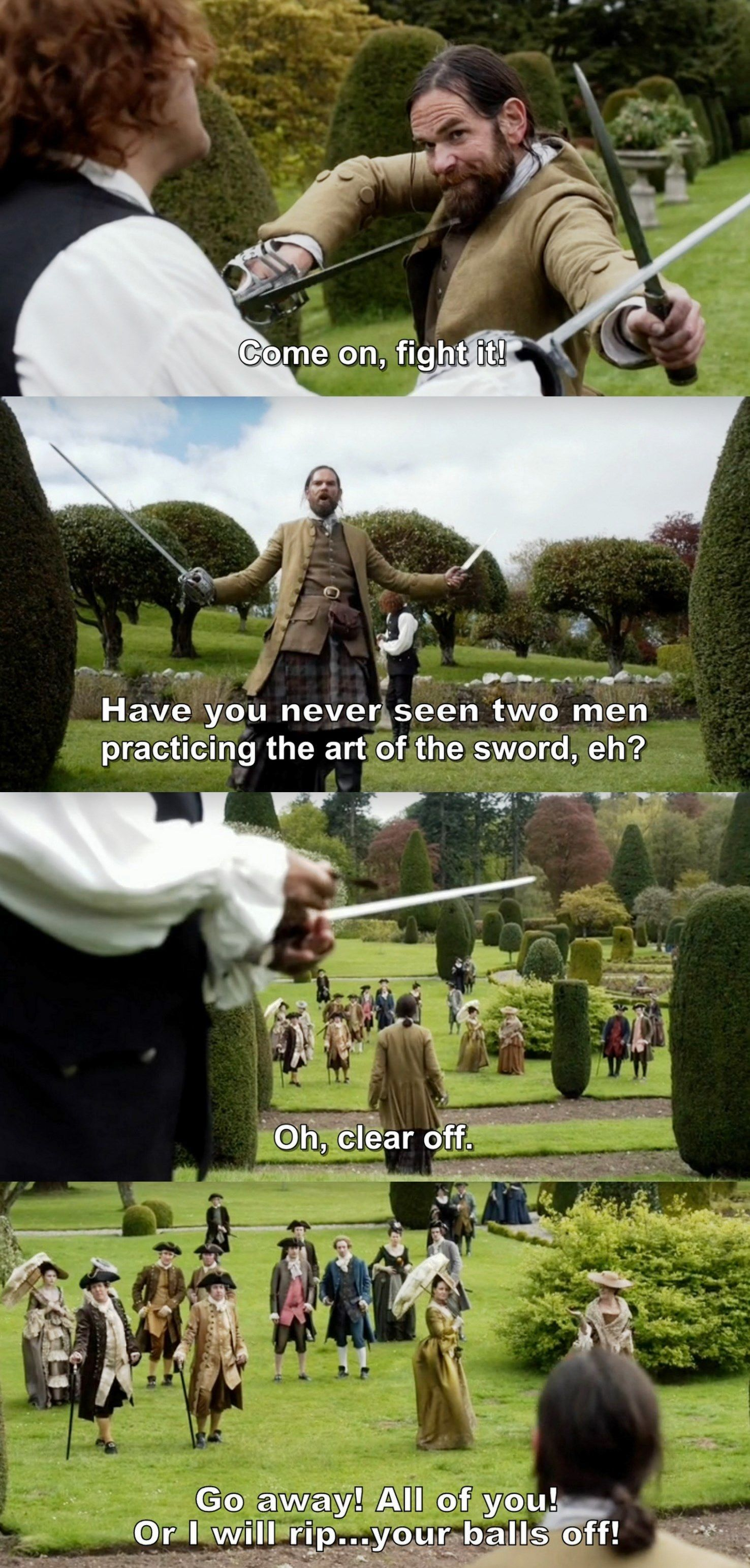"""Have you never seen two men practicing the art of the sword, eh?"" - Jamie and Murtagh #Outlander ((Just Murtagh being Murtagh as usual))"