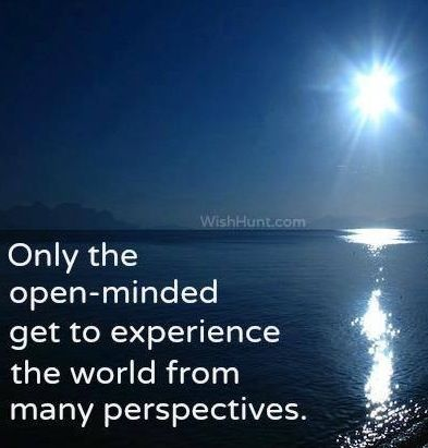 Have An Open Mind To Learning Experiencing New Different Things D Feel Good Quotes Perspective Quotes Open Minded Quotes