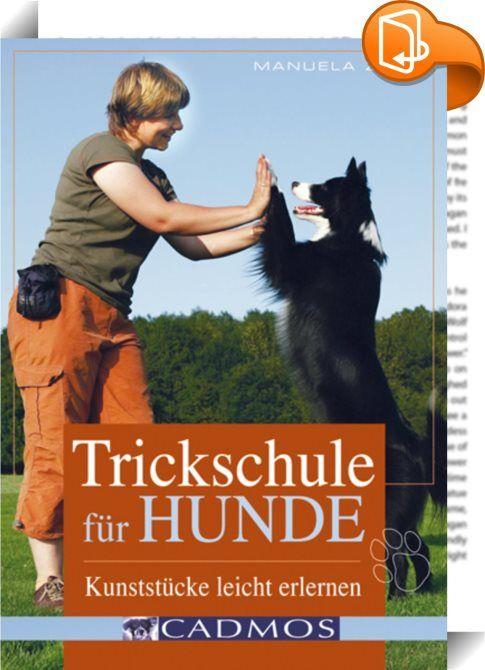 Trickschule für Hunde    ::  Ein anschauliches, unterhaltsames und praktisches Buch darüber, wie man seinem Hund einfache und auch anspruchsvolle Tricks beibringen kann und ihn somit sinnvoll beschäftigt.  Wer seinen Hund sinnvoll beschäftigen möchte, muss nicht unbedingt auf den Hundeplatz gehen, um ihn für bestimmte Aufgaben auszubilden. Auch zu Hause oder beim täglichen Spaziergang lassen sich Hunde sowohl geistig als auch körperlich fordern. Hierzu gehören nicht nur die üblichen Hu...
