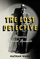 The Lost Detective: Becoming Dashiell Hammett by Nathan Ward (Best Critical/Biographical Nominee)