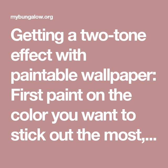 Getting A Two Tone Effect With Paintable Wallpaper First Paint On The Color You Want To Stick Out Most Painting Whole Wall It