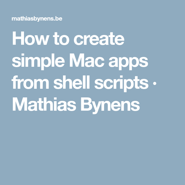 How to create simple Mac apps from shell scripts · Mathias