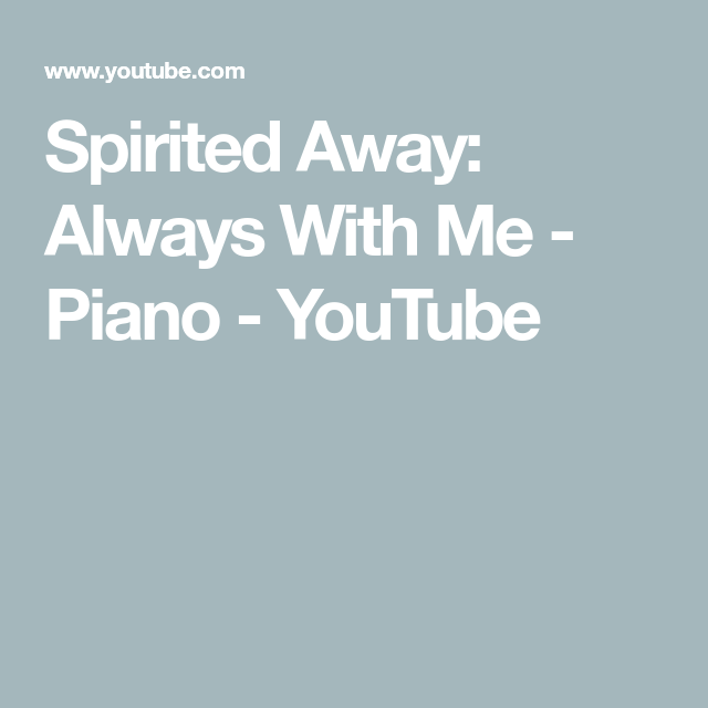 Spirited Away Always With Me Piano Youtube In 2020 Piano Youtube Spirited Away Wedding Songs