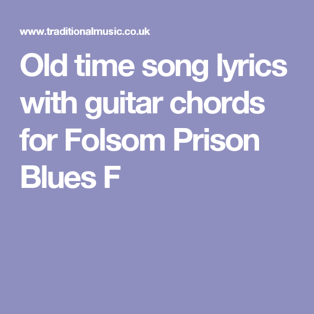 Old Time Song Lyrics With Guitar Chords For Folsom Prison Blues F