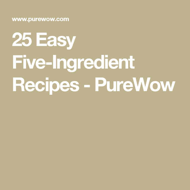 25 Easy Five-Ingredient Recipes - PureWow