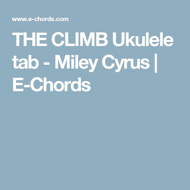 THE CLIMB Ukulele tab - Miley Cyrus | E-Chords | Ukulele Songs ...