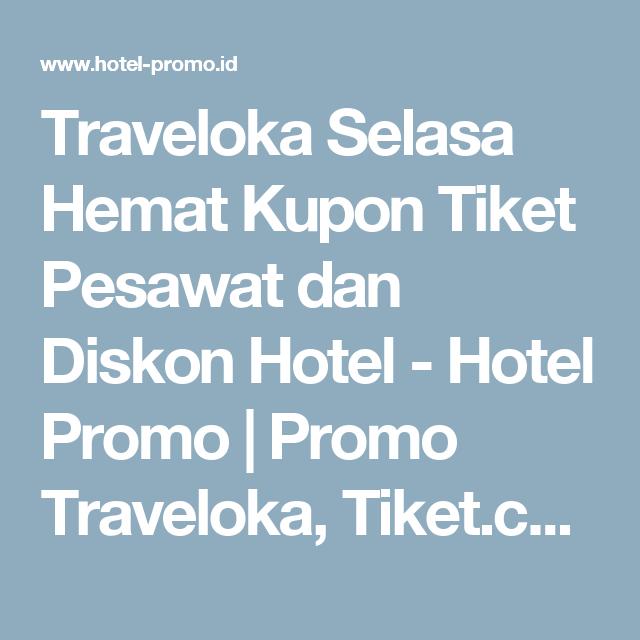 Traveloka Selasa Hemat Kupon Tiket Pesawat Dan Diskon Hotel Hotel Promo Promo Traveloka Tiket Com Pegipegi Mister Aladin Res Pesawat Kupon Dan Hemat