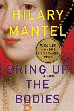 Bring up the bodies : a novel / Hilary Mantel.  WINNER OF THE 2012 MAN BOOKER PRIZE The sequel to Hilary Mantel's 2009 Man Booker Prize winner and New York Times bestseller, Wolf Hall delves into the heart of Tudor history with the downfall of Anne Boleyn.