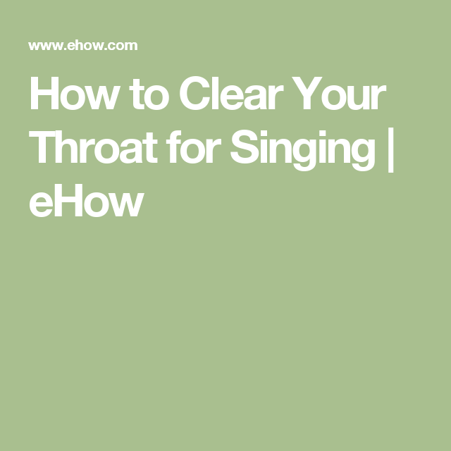 How To Clear Your Throat For Singing