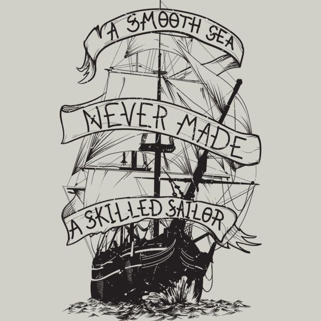 A smooth sea never made a skilled sailor is a T Shirt designed by BlackFiberGraphics to illustrate your life and is available at Design By Humans